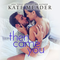 Then Came You - Kate Meader
