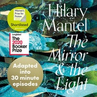The Mirror and the Light: An Adaptation in 30 Minute Episodes - Hilary Mantel