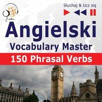 Angielski. Vocabulary Master: 150 Phrasal Verbs (Poziom średnio zaawansowany / zaawansowany: B2-C1 – Słuchaj & Ucz się) - Dorota Guzik, Joanna Bruska