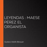 Leyendas: Maese Pérez el Organista - Gustavo Adolfo Bécquer