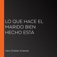 Lo que hace el marido bien hecho está - Hans Christian Andersen
