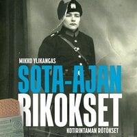 Sota-ajan rikokset - kotirintaman rötökset - Mikko Ylikangas