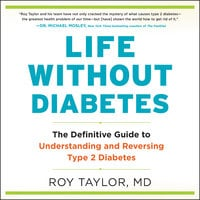 Life Without Diabetes: The Definitive Guide to Understanding and Reversing Type 2 Diabetes - Roy Taylor