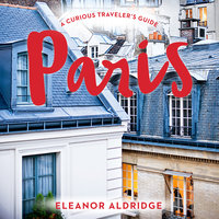 Paris: A Curious Traveler's Guide - Eleanor Aldridge