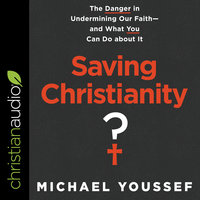 Saving Christianity?: The Danger in Undermining Our Faith – and What You Can Do about It - Michael Youssef