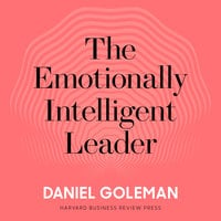 The Emotionally Intelligent Leader - Daniel Goleman