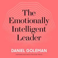The Emotionally Intelligent Leader - Daniel Goleman