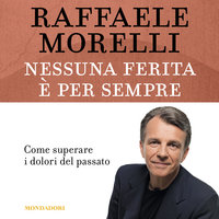 Nessuna ferita è per sempre - Raffaele Morelli