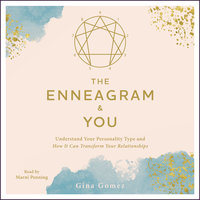 The Enneagram & You: Understand Your Personality Type and How It Can Transform Your Relationships - Gina Gomez