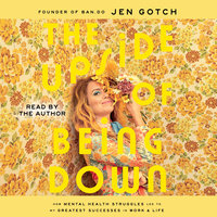 The Upside of Being Down: How Mental Health Struggles Led to My Greatest Successes in Work and Life - Jen Gotch