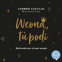 Weona, tu podí - Carmen Castillo