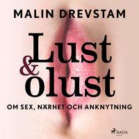 Lust & olust : om sex, närhet och anknytning - Malin Drevstam