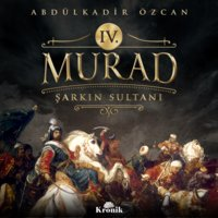 IV. Murad - Şarkın Sultanı - Abdülkadir Özcan