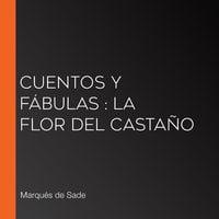 Cuentos y fábulas: La flor del castaño - Marqués de Sade