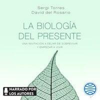 La biología del presente - Sergi Torres, David del Rosario