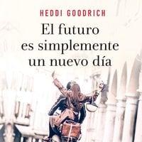 El futuro es simplemente un nuevo día - Heddi Goodrich