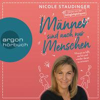 Männer sind auch nur Menschen: Warum es hilft, sie hin und wieder daran zu erinnern - Nicole Staudinger