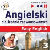 Angielski dla średnio zaawansowanych. Easy English: Część 3. Nauka i praca (5 tematów konwersacyjnych na poziomie od A2 do B2 – Słuchaj & Ucz się) - Dorota Guzik