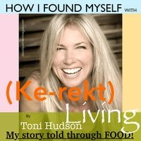 How I Found Myself with (Ke-rekt Living) - Toni Hudson
