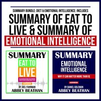 Summary Bundle: Diet & Emotional Intelligence – Includes Summary of Eat to Live & Summary of Emotional Intelligence - Abbey Beathan