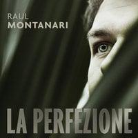 La perfezione - Raul Montanari