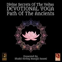 Divine Secrets Of The Vedas: Devotional Yoga – Path Of The Ancients - Bhakti Hirday Mangal Swami