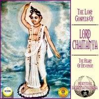 The Lost Gospels Of Lord Chaitanya: The heart Of Devotion - Jagannatha Dasa