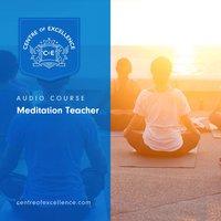 Meditation Teacher Audio Course - Centre of Excellence