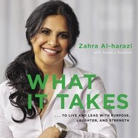 What It Takes: To Live And Lead with Purpose, Laughter, and Strength - Zahra Al-harazi, Sarah J Robbins