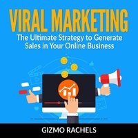 Viral Marketing: The Ultimate Strategy to Generate Sales in Your Online Business - Gizmo Rachels