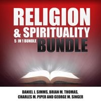 Religion and Spirituality Bundle: 5 in 1 Bundle, Prayer Book, Prayer, Miracles, Christ, Spiritual Books - Daniel J. Simms, Brian M. Thomas, Charles M Piper, George M Singer