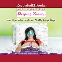 Sleeping Beauty, the One Who Took the Really Long Nap - Wendy Mass