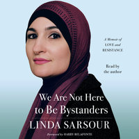 We Are Not Here to Be Bystanders - Linda Sarsour