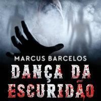Dança da escuridão - Marcus Barcelos