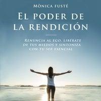 El poder de la rendición - Monica Fusté