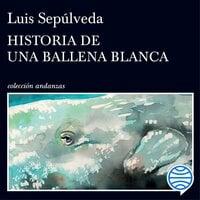 Historia de una ballena blanca - Luis Sepúlveda