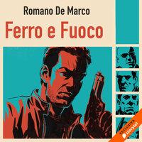 Ferro e fuoco - Romano De Marco