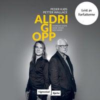 Aldri gi opp - Hvordan skape gode vaner som varer - Peder Kjøs, Petter Wallace
