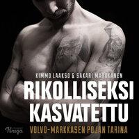 Rikolliseksi kasvatettu - Sakari Markkanen, Kimmo Laakso