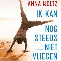 Ik kan nog steeds niet vliegen - Anna Woltz