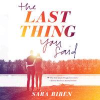 The Last Thing You Said - Sara Biren