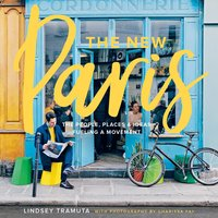 The New Paris: The People, Places & Ideas Fueling a Movement - Lindsey Tramuta