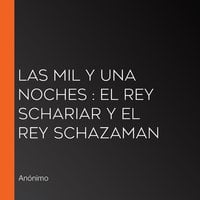 Las mil y una noches: El Rey Schariar y el Rey Schazaman - Anónimo