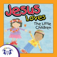 Jesus Loves the Little Children - Kim Mitzo Thompson, Karen Mitzo Hilderbrand