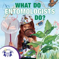 What Do Entomologists Do? - Kim Mitzo Thompson, Karen Mitzo Hilderbrand
