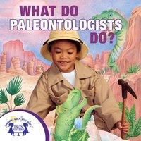 What Do Paleontologists Do? - Kim Mitzo Thompson, Karen Mitzo Hilderbrand