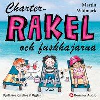 Charter-Rakel och fuskhajarna - Martin Widmark