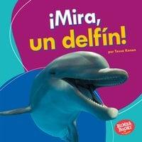 ¡Mira, un delfín! (Look, a Dolphin!) - Tessa Kenan