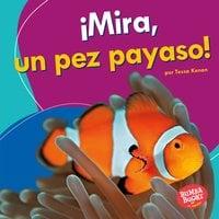 ¡Mira, un pez payaso! (Look, a Clown Fish!) - Tessa Kenan