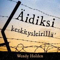 Äidiksi keskitysleirillä - Wendy Holden